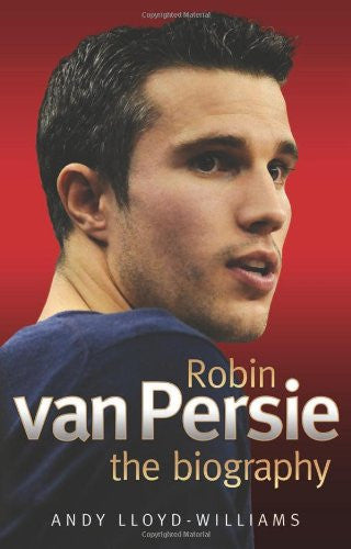 Robin van Persie: The Biography