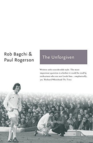 The Unforgiven: The Story of Don Revie's Leeds United (Sports Classics)