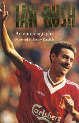 Ian Rush: An Autobiography by Rush, Ian (1996) Hardcover