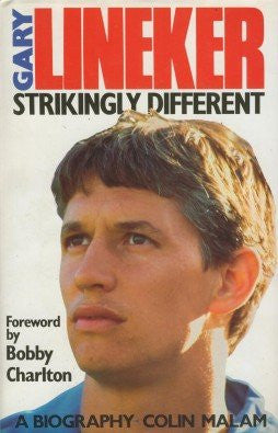 Gary Lineker: Strikingly Different - A Biography