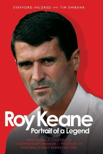 Roy Keane: Portrait of a Legend by Stafford Hildred