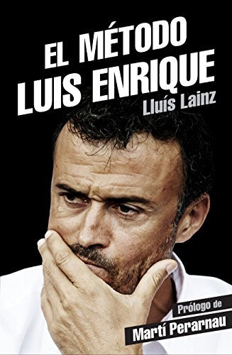 El metodo Luis Enrique (Spanish Edition)