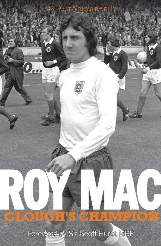 Roy Mac: Clough's Champion My Autobiography