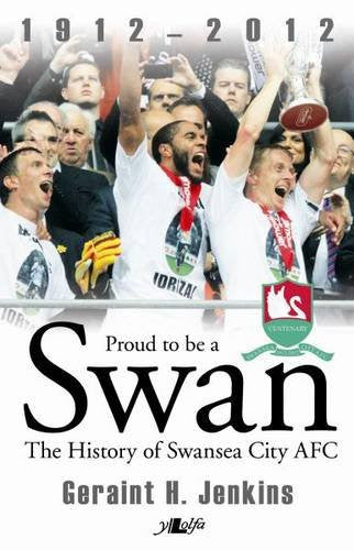 Proud to be a Swan - the History of Swansea City AFC 1912-2012