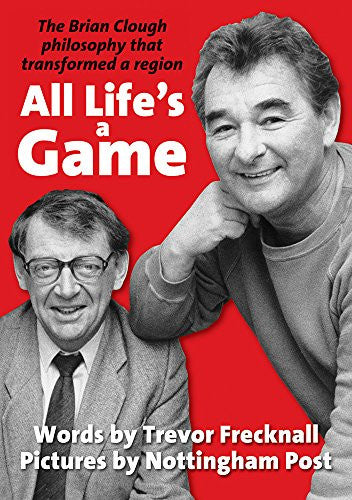 All Life's a Game: The Brian Clough philosophy that transformed a region