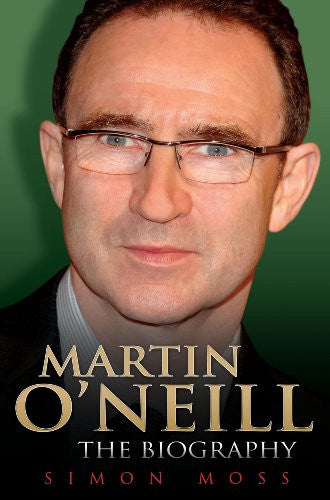 Martin O'Neill: The Biography