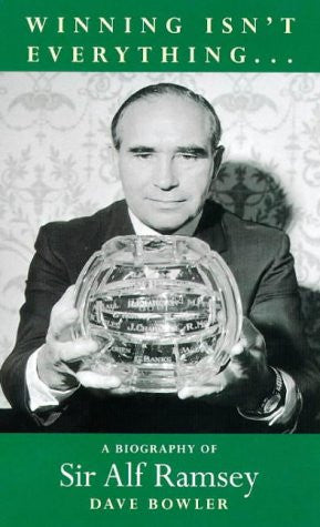 Title: Winning Isn't Everything: Biography of Sir Alf Ramsey