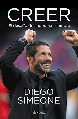 Creer. El desafio de superarse siempre (Cholo Simeone) (Spanish Edition)