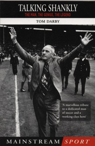 Talking Shankly: The Man, the Genius, the Legend (Mainstream Sport)