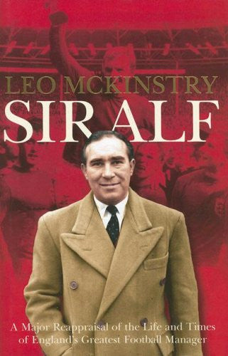 Sir Alf : A Major Reappraisal of the Life and Times of England's Greatest Football Manager