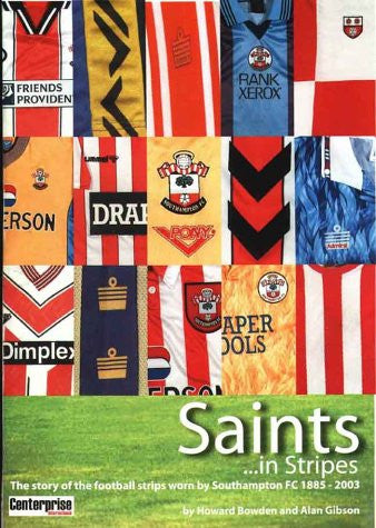 Saints in Stripes: A History of the Football Strips Worn by Southampton FC 1885-2003