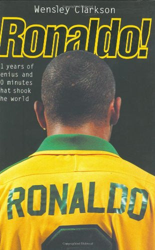 Ronaldo!: 21 Years of Genius and 90 Minutes That Shook the World