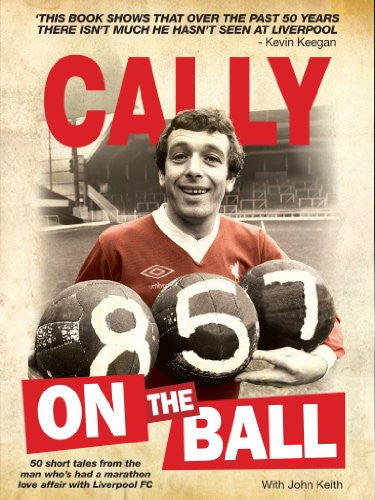 Cally on the Ball - 50 short tales from the man who's had a marathon love affair with Liverpool FC