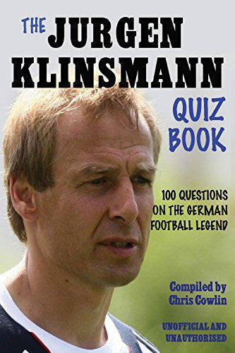 The Jürgen Klinsmann Quiz Book: 100 Questions on the German Football Legend