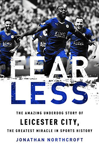 Fearless: The Amazing Underdog Story of Leicester City, the Greatest Miracle in Sports History