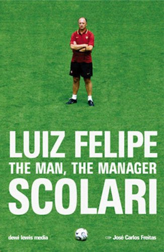 Luiz Felipe Scolari: The Man, The Manager