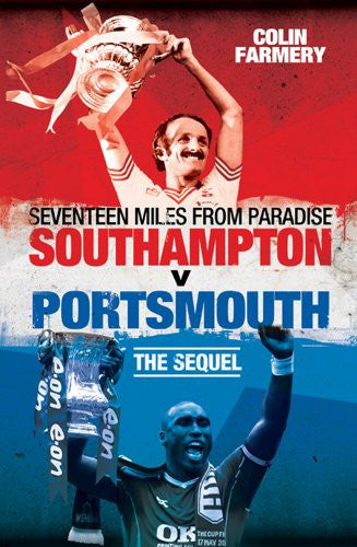 Seventeen Miles from Paradise: Southampton v Portsmouth (Desert Island Football Histories)