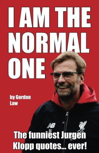 I Am The Normal One: The funniest Jurgen Klopp quotes... ever!