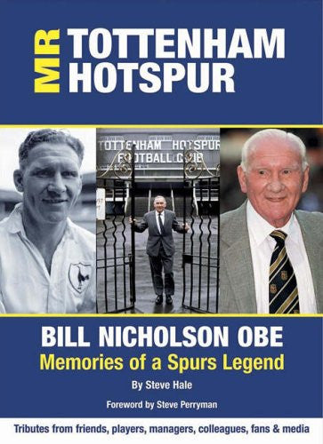 Mr. Tottenham Hotspur: Bill Nicholson OBE - Memories of a Spurs Legend