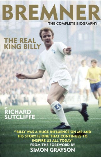 Bremner: The Real King Billy - The Complete Biography
