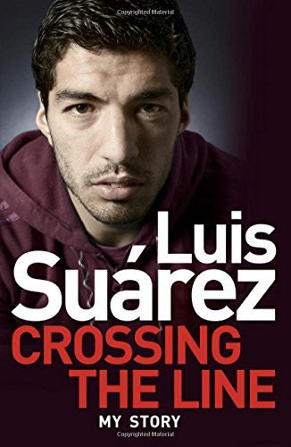 Luis Suarez - My Story: Crossing the Line