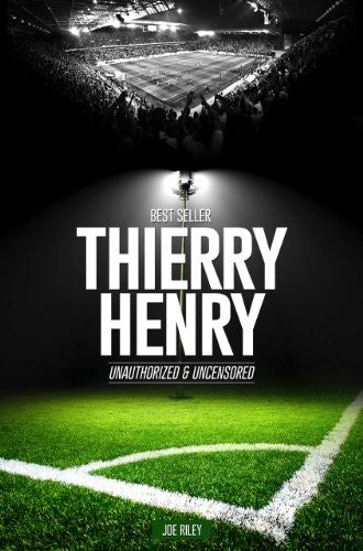 Thierry Henry - Unauthorized & Uncensored
