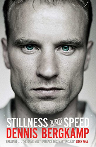 Dennis Bergkamp - Stillness and Speed: My Story