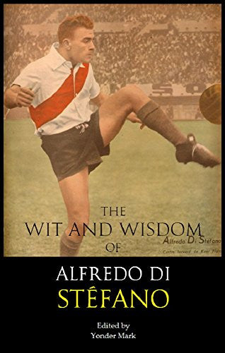 The Wit and Wisdom of Alfredo Di Stéfano
