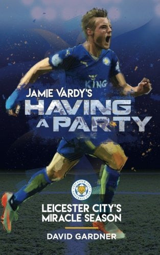 Jamie Vardy's Having a Party: Leicester City's Miracle Season