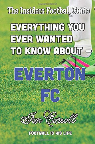 Everything You Ever Wanted to Know About - Everton FC