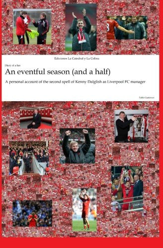 An Eventful Season (and a half) - A personal account of the second spell of Kenny Dalglish as Liverpool FC manager