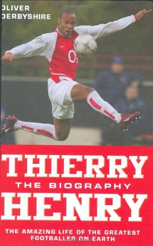 Thierry Henry: The Biography