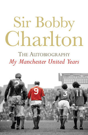 Bobby Charlton - My Manchester United Years