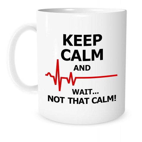 Funny Mug Keep Calm and Wait... Not That Calm 11 OZ Coffee or Tea Mugs Funny Inspirational Mug for A Nurse or Doctor