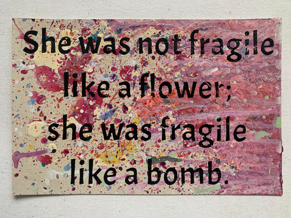 She Was Not Fragile Like a Flower - Like A Bomb
