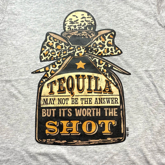 Tequila may not be the answer but it's worth a shot""