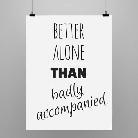 Better Alone Then Badly Accompanied! | Poster - Kadir'in Atölyesi