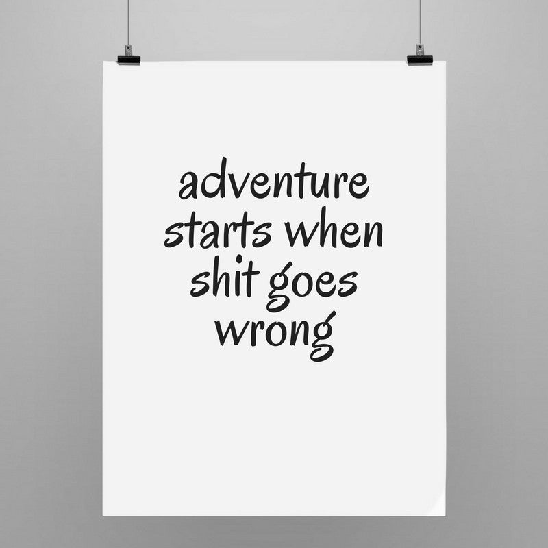 Advanture Starts When Shit Goes Wrong! | Poster - Kadir'in Atölyesi