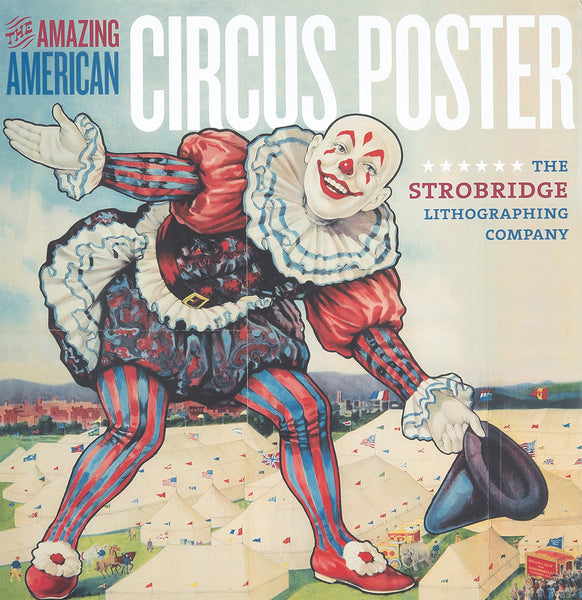 The Amazing American Circus Poster : the Strobridge Lithographing Company