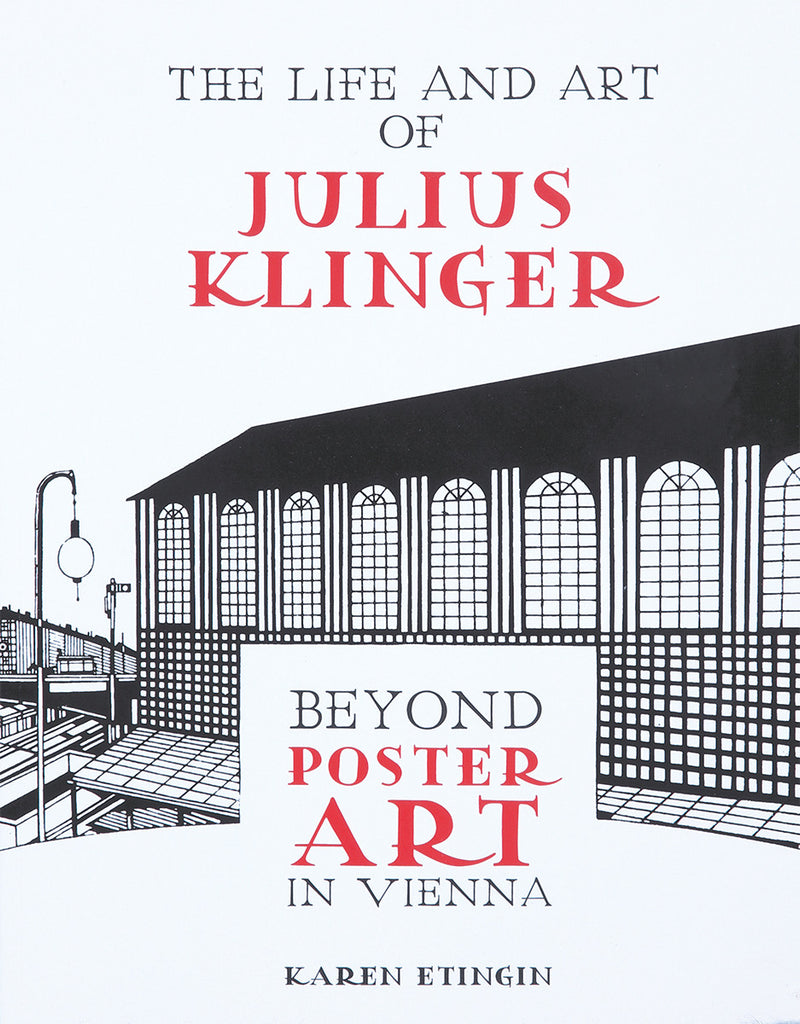 The Life and Art of Julius Klinger: Beyond Poster Art in Vienna