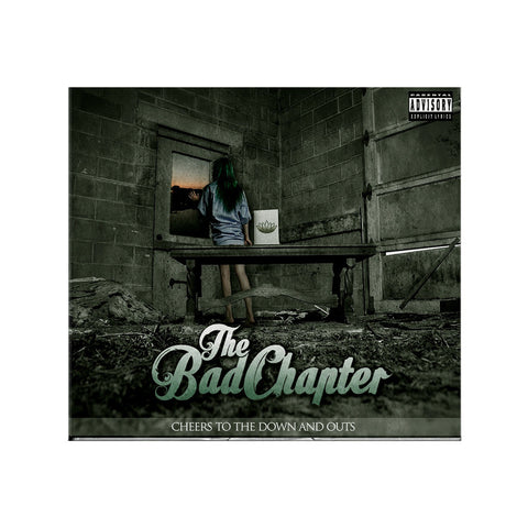 "The Bad Chapter ""Cheers To The Down And Outs"" CD"
