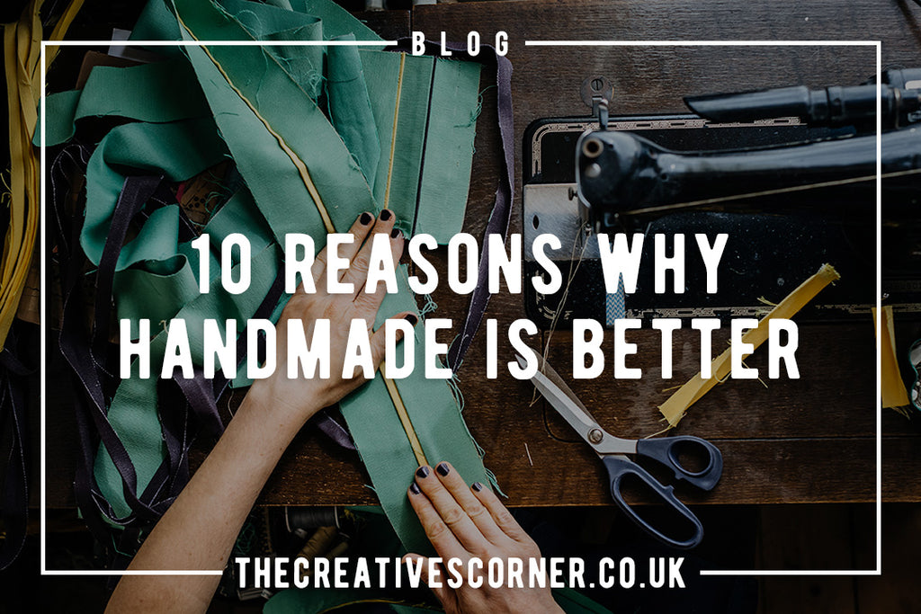 10 Reasons Why Handmade Is Better