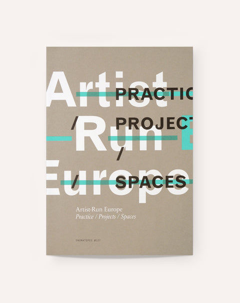 Artist-Run Europe: Practice / Projects / Spaces