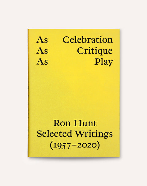 As Celebration, As Critique, As Play: Ron Hunt, Selected Writings (1957–2020)
