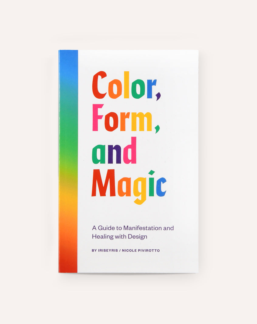 Color, Form, and Magic: A Guide to Manifestation and Healing with Design