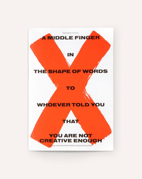 Democratize Creativity: A Middle Finger in the Shape of Words to Whoever Told You That You Are Not Creative Enough