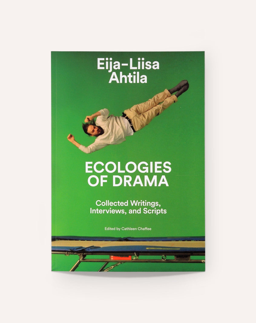 Eija-Liisa Ahtila: Ecologies of Drama: Collected Writings, Interviews, and Scripts