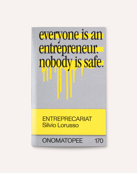 Entreprecariat: Everyone Is an Entrepreneur. Nobody Is Safe.