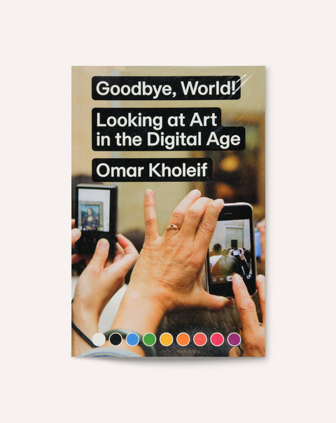 Goodbye, World! Looking at Art in the Digital Age