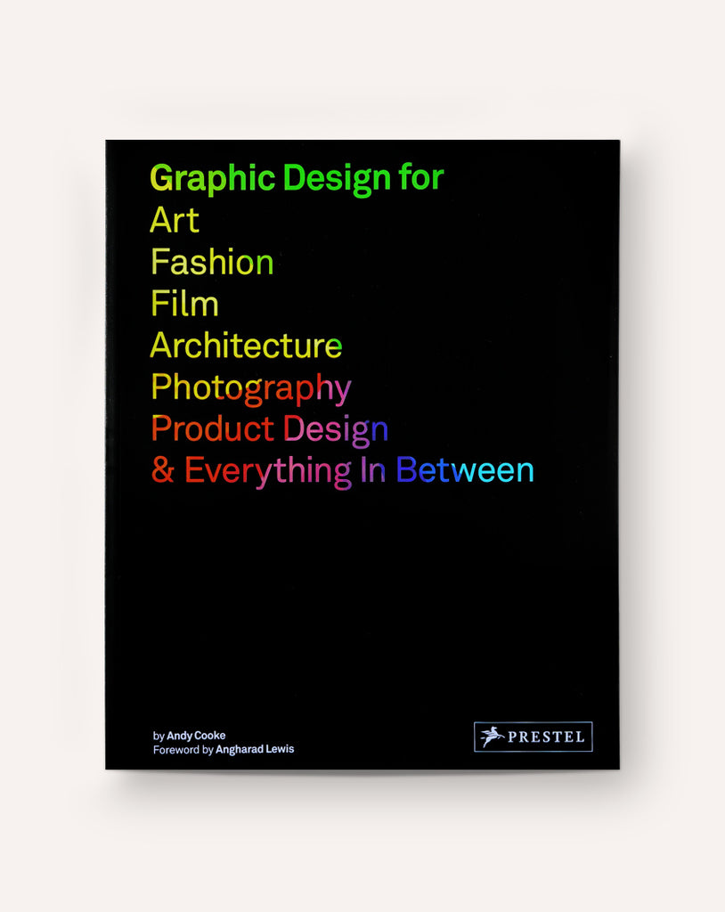 Graphic Design for Art, Fashion, Film, Architecture, Photography, Product Design & Everything In Between